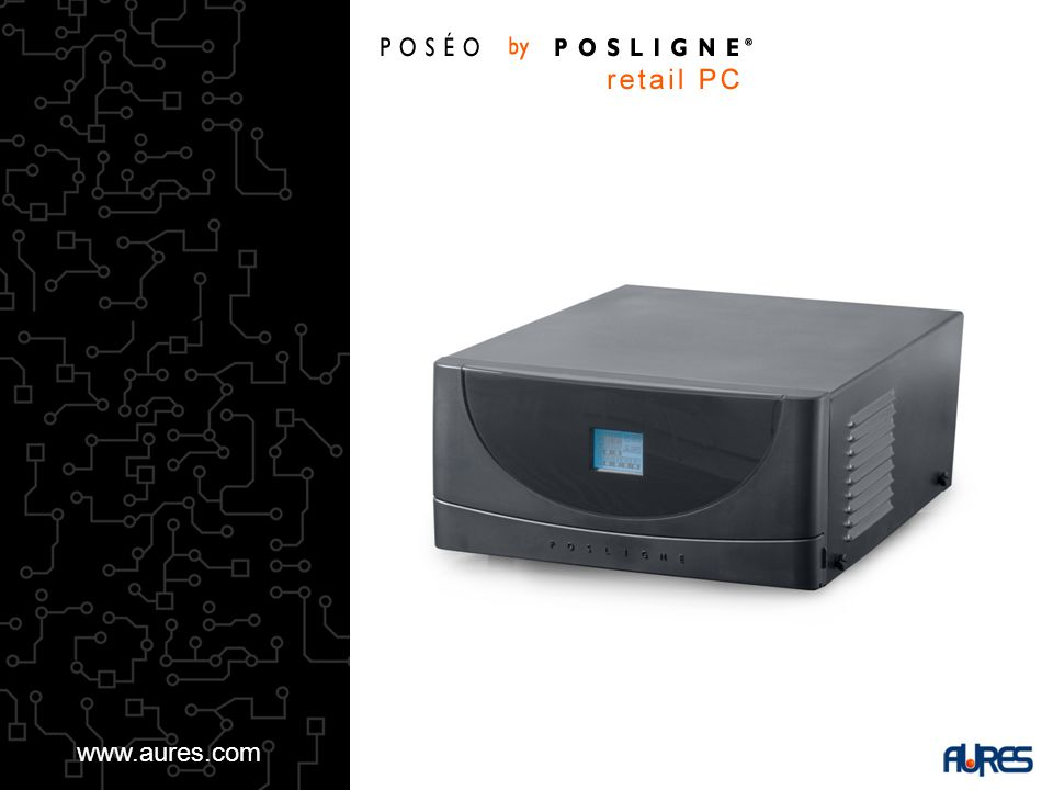 POSÉO by POSLIGNE ® retail PC www.aures.com
