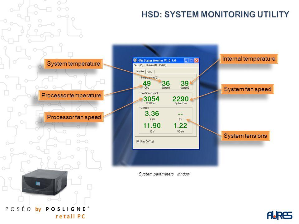 POSÉO by POSLIGNE ® retail PC System tensions System fan speed Processor fan speed Internal temperature Processor temperature System temperature System parameters window