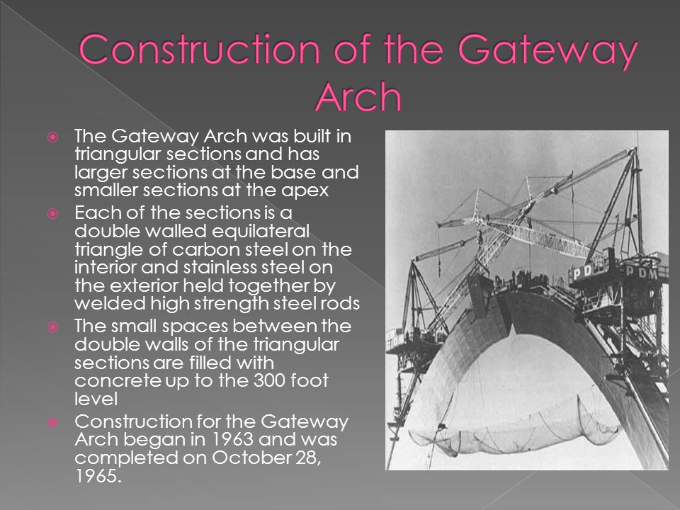 The Gateway Arch is a massive stainless steel structure that towers 630 feet above the surrounding landscape Nine hundred tons of stainless steel were used The Gateway Arch weighs 17,264 tons