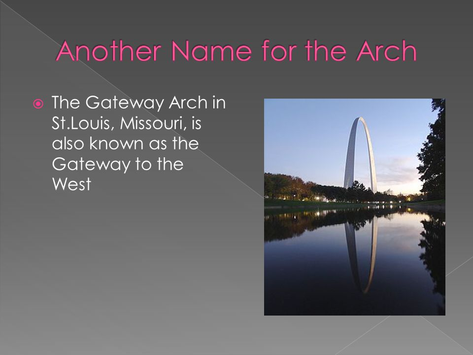 The Gateway Arch in St.Louis, Missouri, is also known as the Gateway to the West