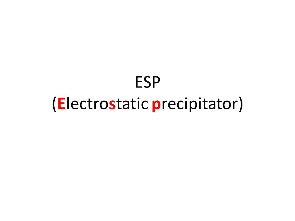 ESP (Electrostatic precipitator)