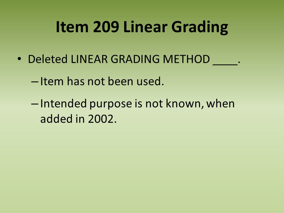 Item 209 Linear Grading Deleted LINEAR GRADING METHOD ____. – Item has not been used. – Intended purpose is not known, when added in 2002.