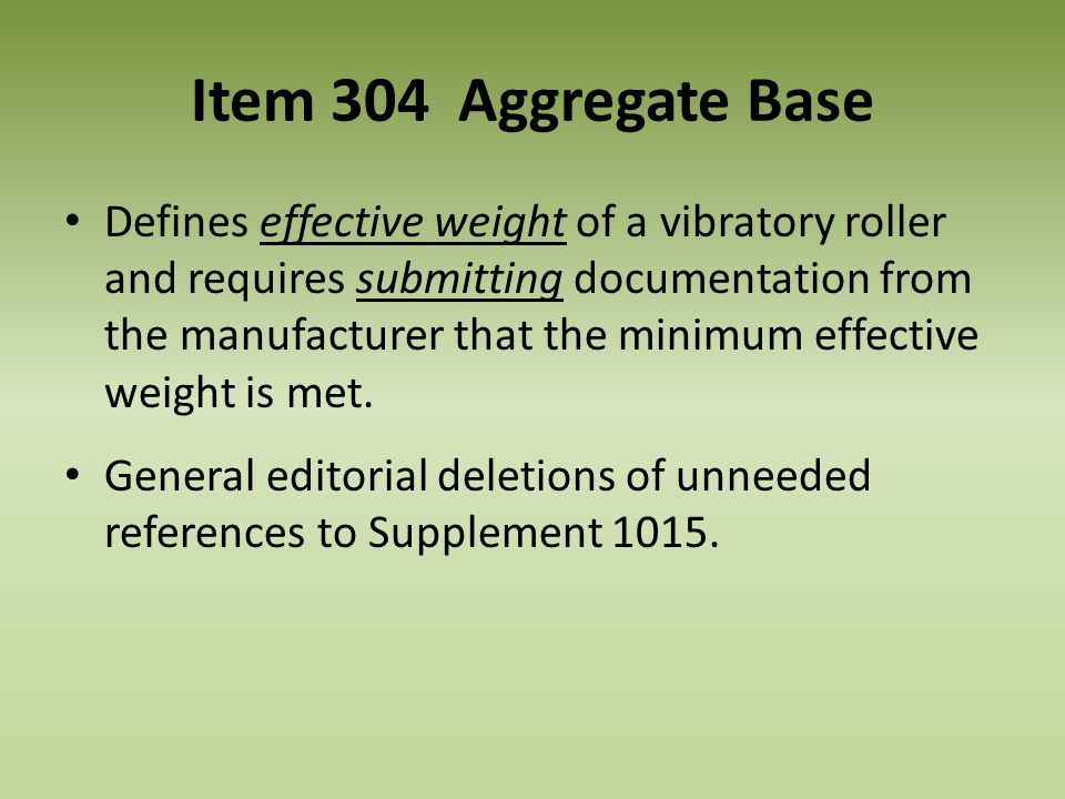 Item 304 Aggregate Base Defines effective weight of a vibratory roller and requires submitting documentation from the manufacturer that the minimum ef