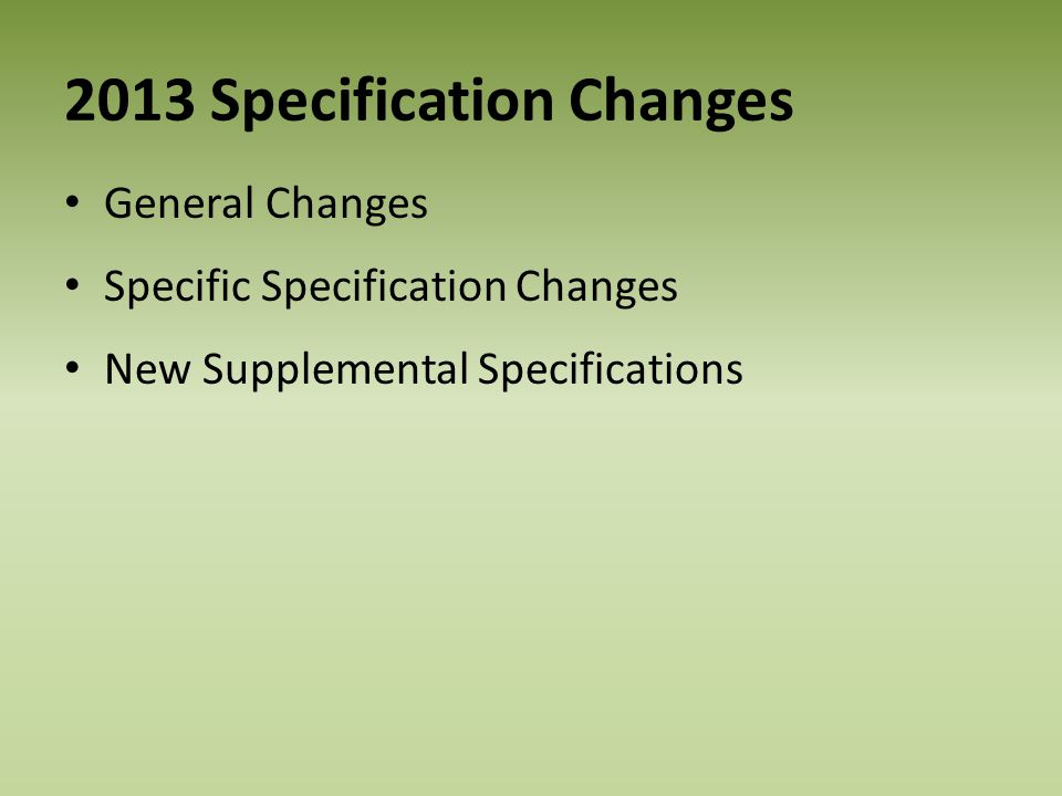 2013 Specification Changes General Changes Specific Specification Changes New Supplemental Specifications