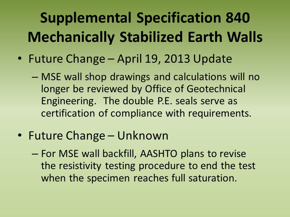 Supplemental Specification 840 Mechanically Stabilized Earth Walls Future Change – April 19, 2013 Update – MSE wall shop drawings and calculations wil