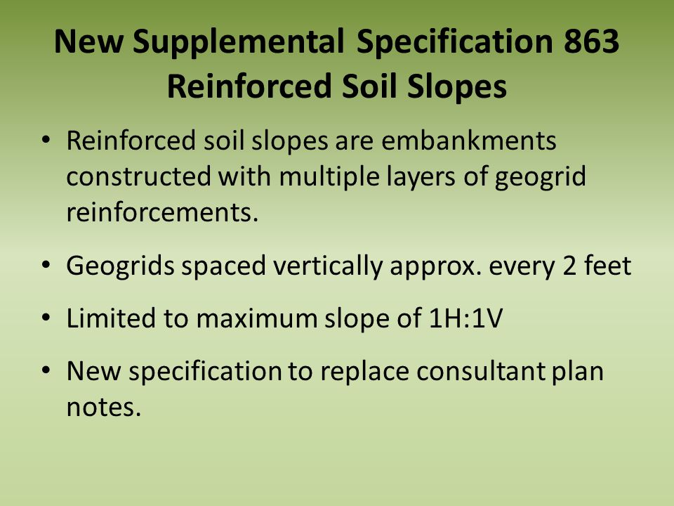 New Supplemental Specification 863 Reinforced Soil Slopes Reinforced soil slopes are embankments constructed with multiple layers of geogrid reinforce