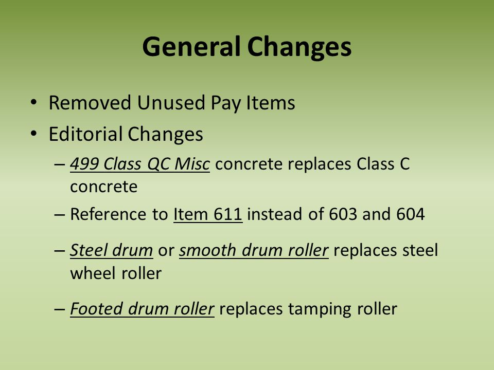 General Changes Removed Unused Pay Items Editorial Changes – 499 Class QC Misc concrete replaces Class C concrete – Reference to Item 611 instead of 6