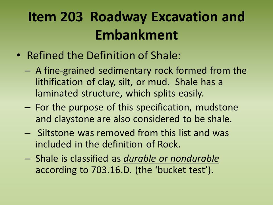 Item 203 Roadway Excavation and Embankment Refined the Definition of Shale: – A fine-grained sedimentary rock formed from the lithification of clay, s