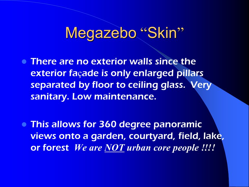 Megazebo Skin Megazebo Skin There are no exterior walls since the exterior fa ç ade is only enlarged pillars separated by floor to ceiling glass.