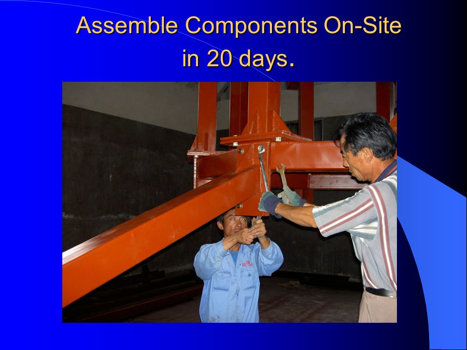 Assemble Components On-Site in 20 days.