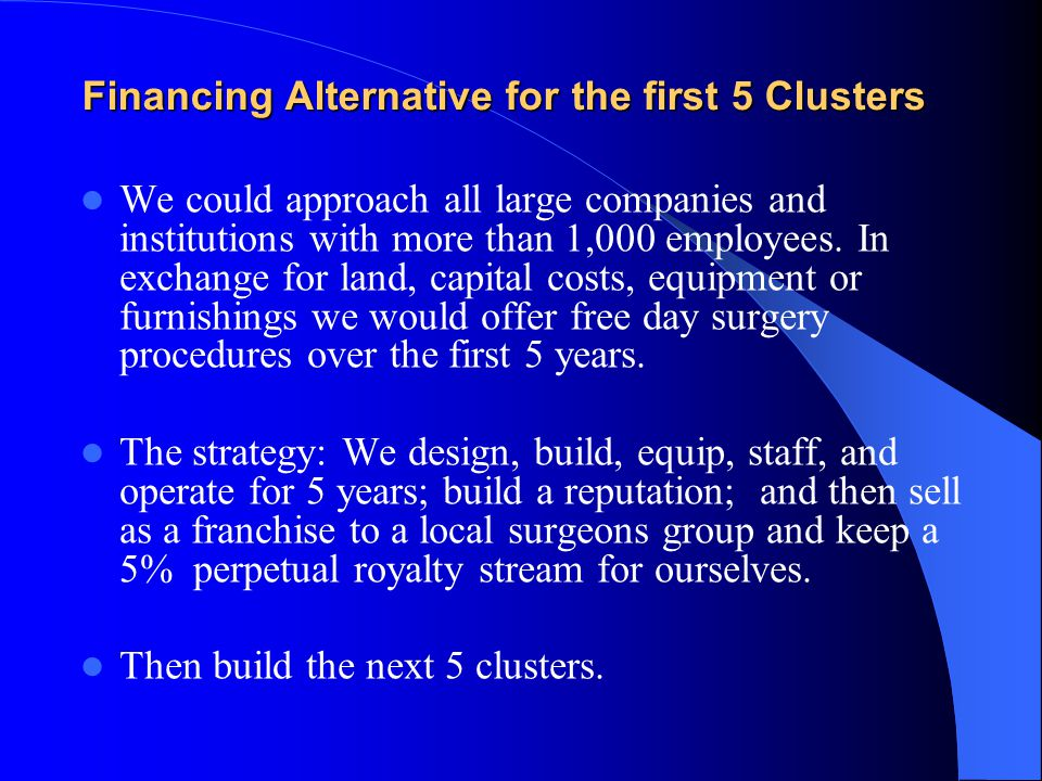 Financing Alternative for the first 5 Clusters We could approach all large companies and institutions with more than 1,000 employees.