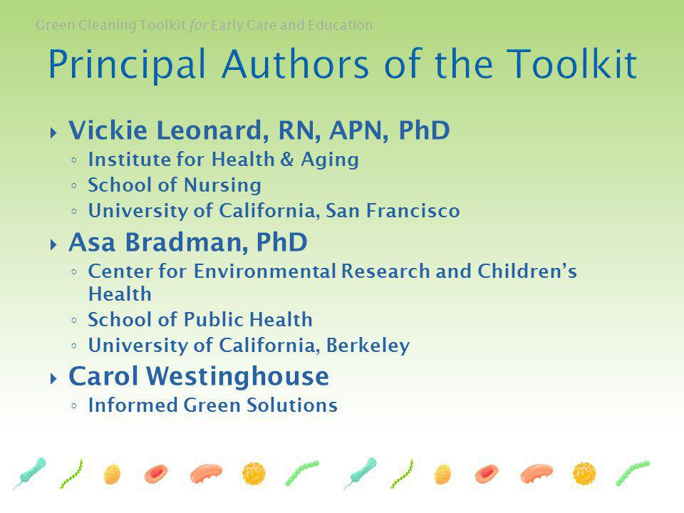 Green Cleaning Toolkit for Early Care and Education Vickie Leonard, RN, APN, PhD Institute for Health & Aging School of Nursing University of Californ