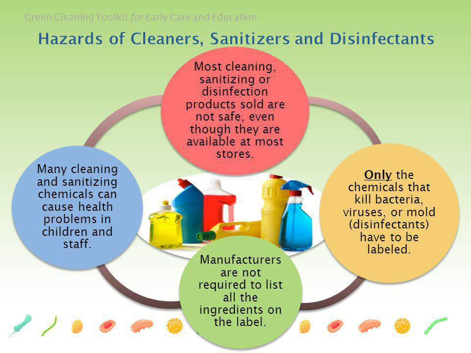Green Cleaning Toolkit for Early Care and Education Most cleaning, sanitizing or disinfection products sold are not safe, even though they are availab