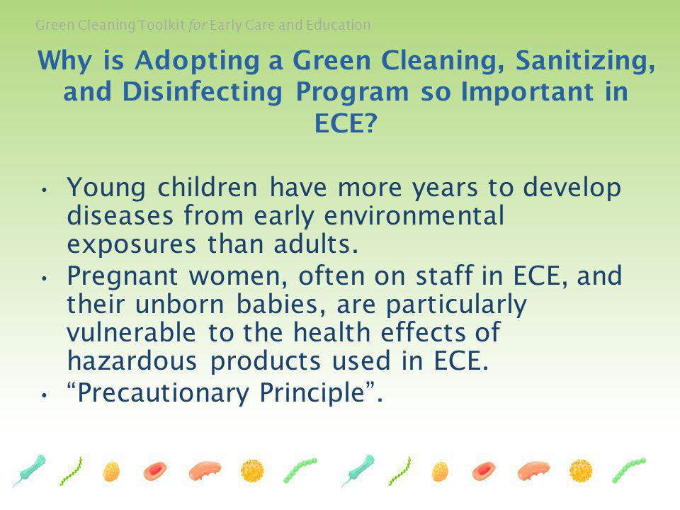 Green Cleaning Toolkit for Early Care and Education Young children have more years to develop diseases from early environmental exposures than adults.
