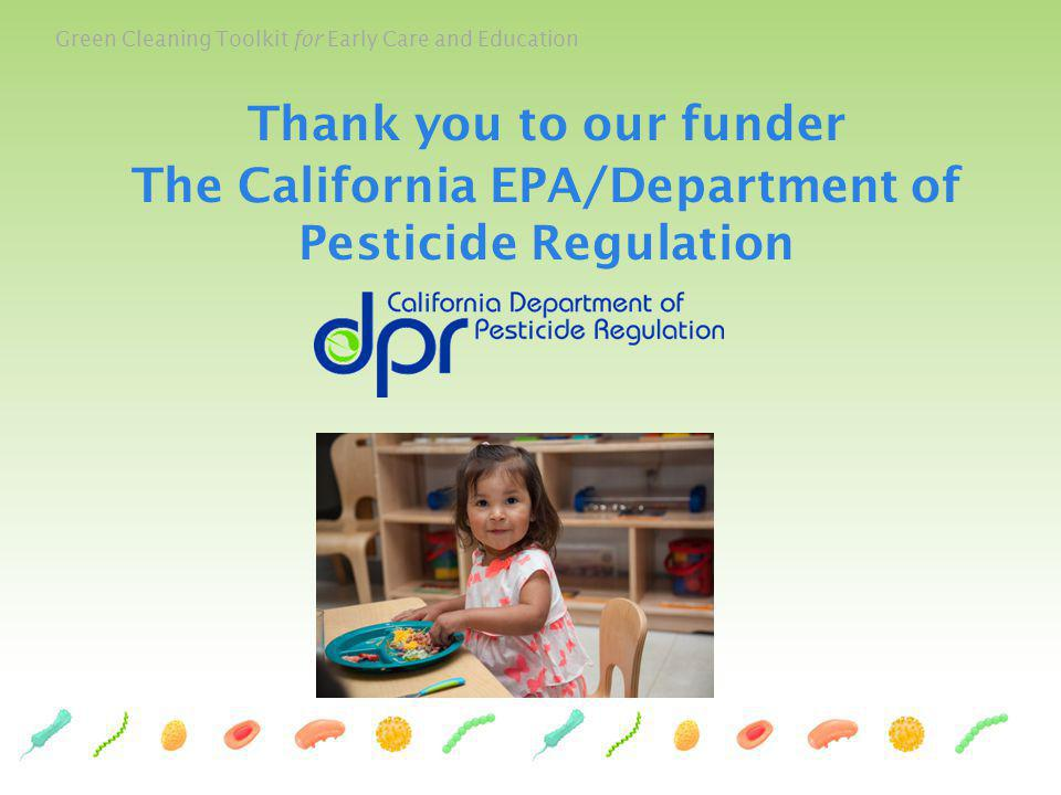 Green Cleaning Toolkit for Early Care and Education Thank you to our funder The California EPA/Department of Pesticide Regulation