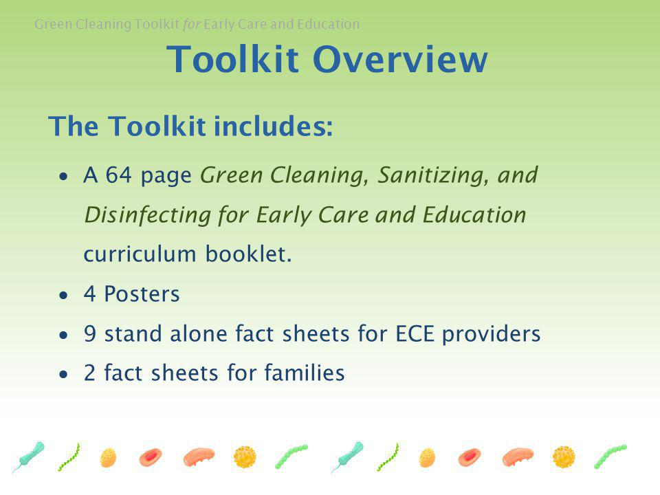 Green Cleaning Toolkit for Early Care and Education 50 Inactivates 99.999% of germs on surfaces or objects if allowed to sit visibly wet or dwell on the surface for the recommended amount of dwell time.