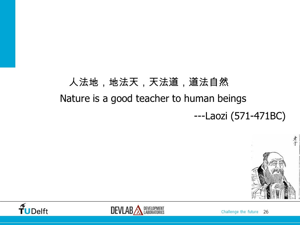 26 Challenge the future 26 Challenge the future 26 Challenge the future Nature is a good teacher to human beings ---Laozi (571-471BC)