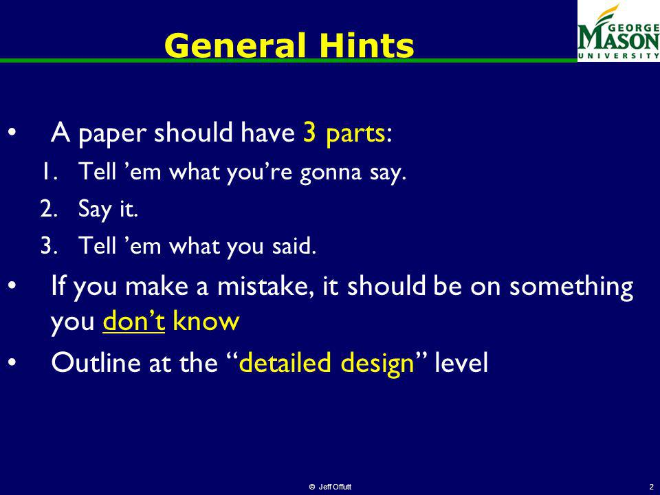 © Jeff Offutt2 General Hints A paper should have 3 parts: 1.Tell em what youre gonna say.