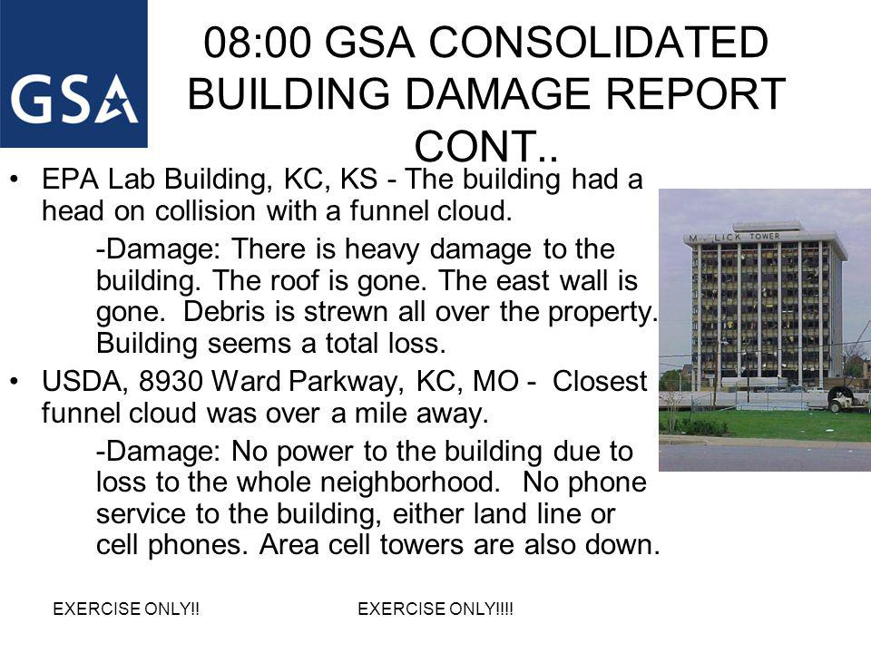 08:00 GSA CONSOLIDATED BUILDING DAMAGE REPORT CONT.. EPA Lab Building, KC, KS - The building had a head on collision with a funnel cloud. -Damage: The