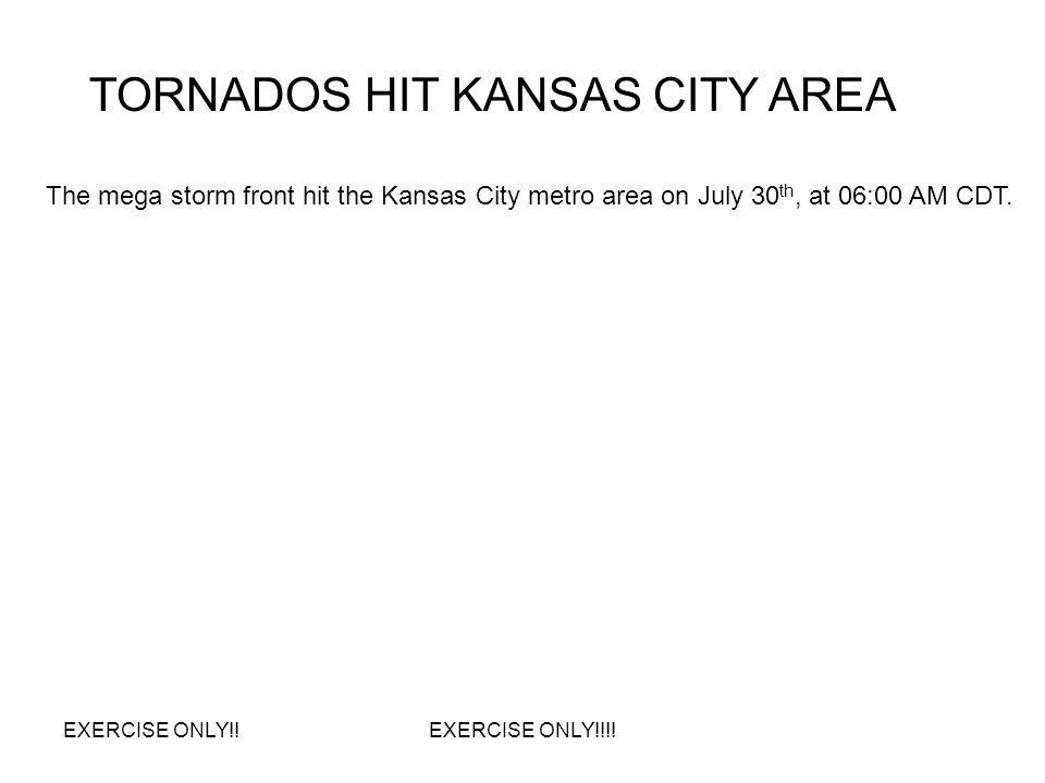 TORNADOS HIT KANSAS CITY AREA The mega storm front hit the Kansas City metro area on July 30 th, at 06:00 AM CDT.
