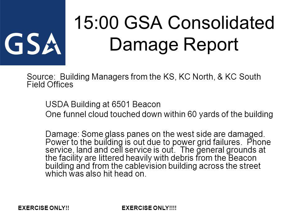 15:00 GSA Consolidated Damage Report Source: Building Managers from the KS, KC North, & KC South Field Offices USDA Building at 6501 Beacon One funnel cloud touched down within 60 yards of the building Damage: Some glass panes on the west side are damaged.