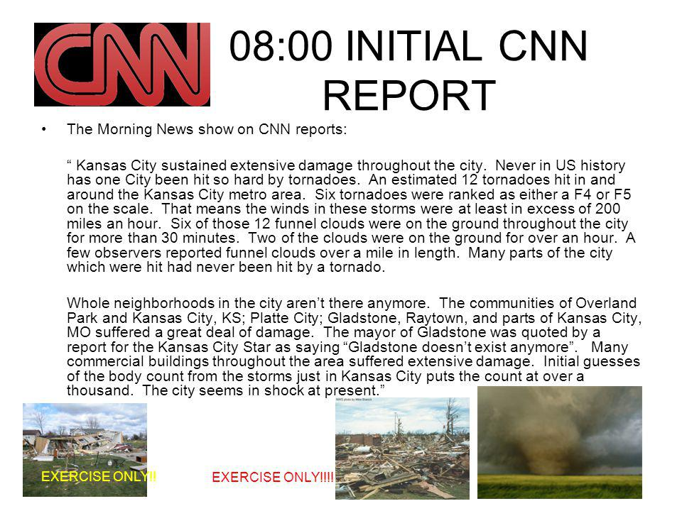 08:00 INITIAL CNN REPORT The Morning News show on CNN reports: Kansas City sustained extensive damage throughout the city.