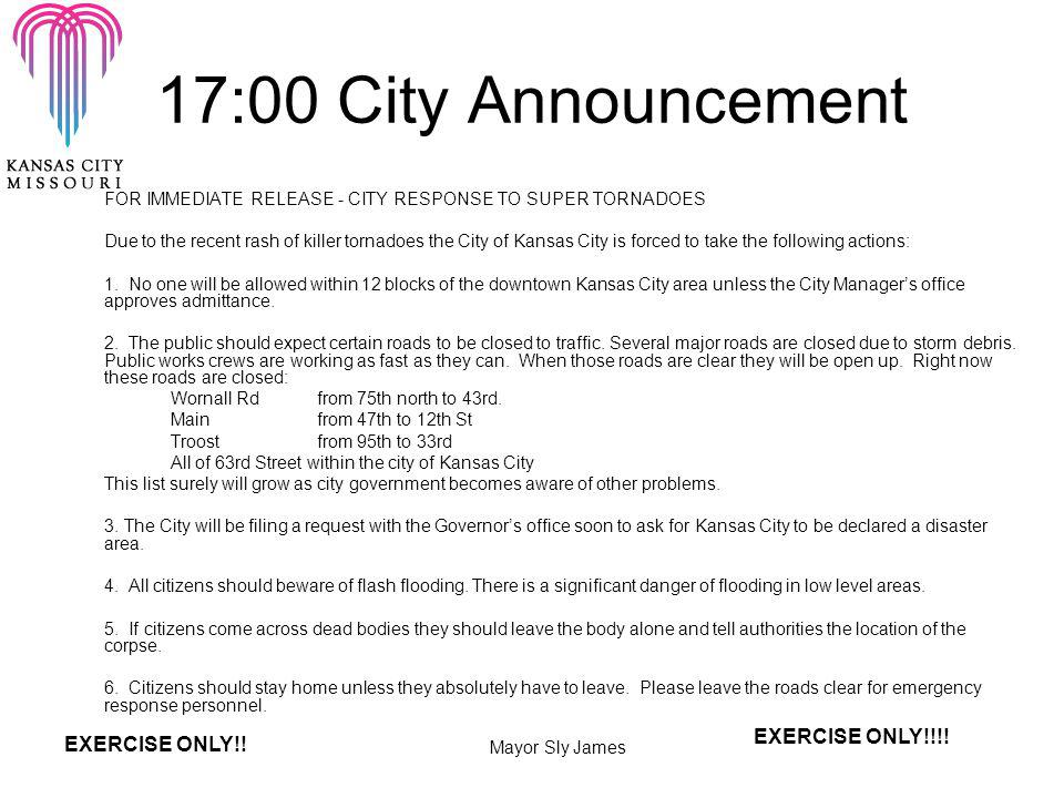 17:00 City Announcement FOR IMMEDIATE RELEASE - CITY RESPONSE TO SUPER TORNADOES Due to the recent rash of killer tornadoes the City of Kansas City is