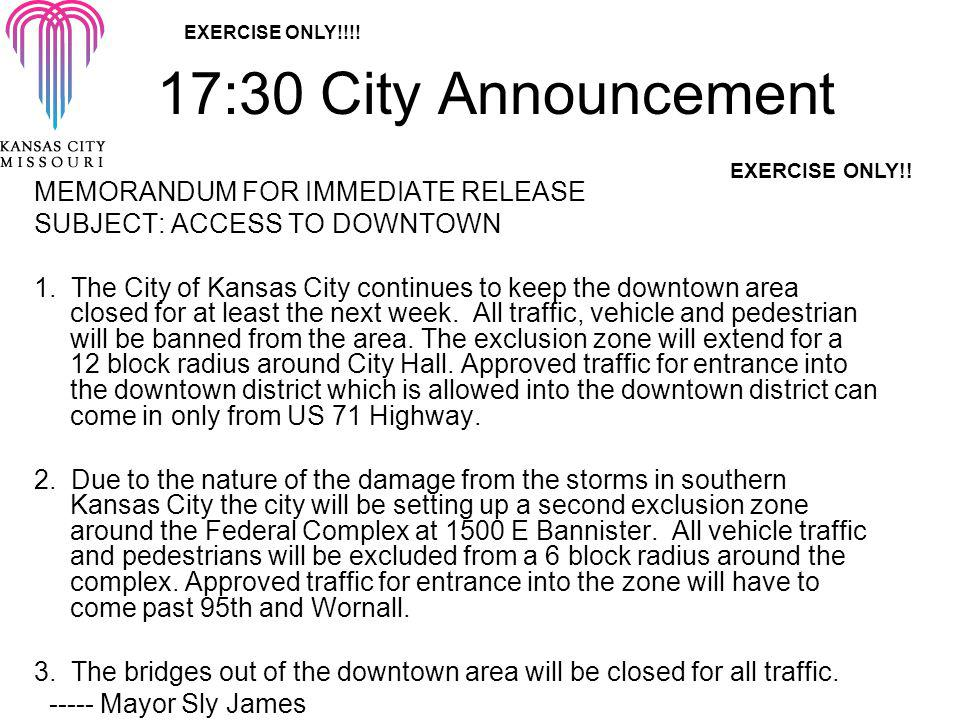 17:30 City Announcement MEMORANDUM FOR IMMEDIATE RELEASE SUBJECT: ACCESS TO DOWNTOWN 1. The City of Kansas City continues to keep the downtown area cl