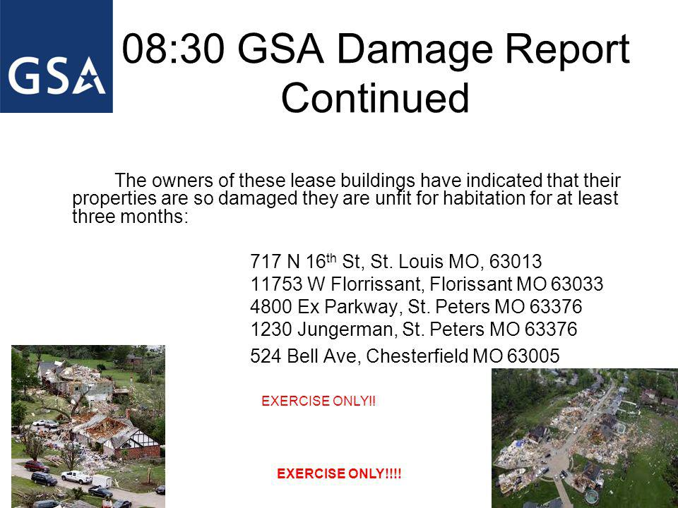 08:30 GSA Damage Report Continued The owners of these lease buildings have indicated that their properties are so damaged they are unfit for habitation for at least three months: 717 N 16 th St, St.