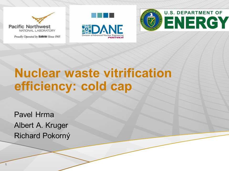 Nuclear waste vitrification efficiency: cold cap Pavel Hrma Albert A. Kruger Richard Pokorný 1