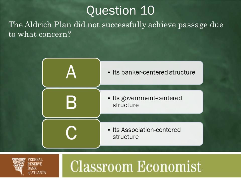Question 10 The Aldrich Plan did not successfully achieve passage due to what concern.