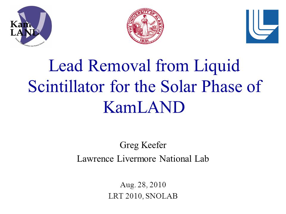 Lead Removal from Liquid Scintillator for the Solar Phase of KamLAND Greg Keefer Lawrence Livermore National Lab Aug.