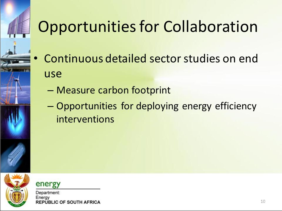 Opportunities for Collaboration Continuous detailed sector studies on end use – Measure carbon footprint – Opportunities for deploying energy efficien