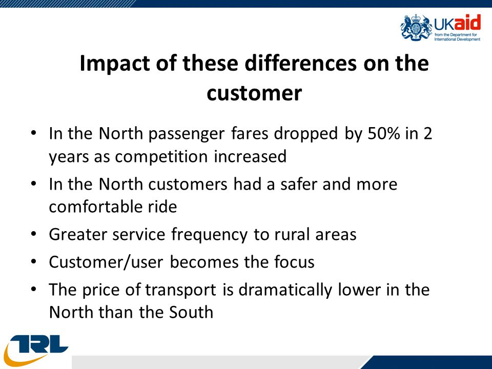 Impact of these differences on the customer In the North passenger fares dropped by 50% in 2 years as competition increased In the North customers had