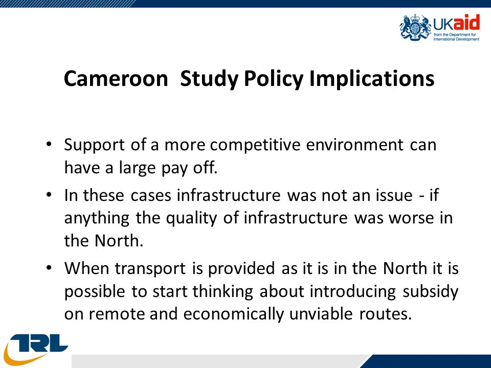 Cameroon Study Policy Implications Support of a more competitive environment can have a large pay off.