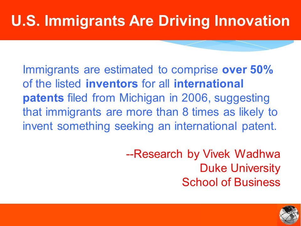 Immigrants are estimated to comprise over 50% of the listed inventors for all international patents filed from Michigan in 2006, suggesting that immigrants are more than 8 times as likely to invent something seeking an international patent.