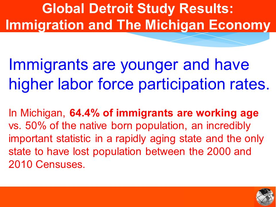 Immigrants are younger and have higher labor force participation rates.