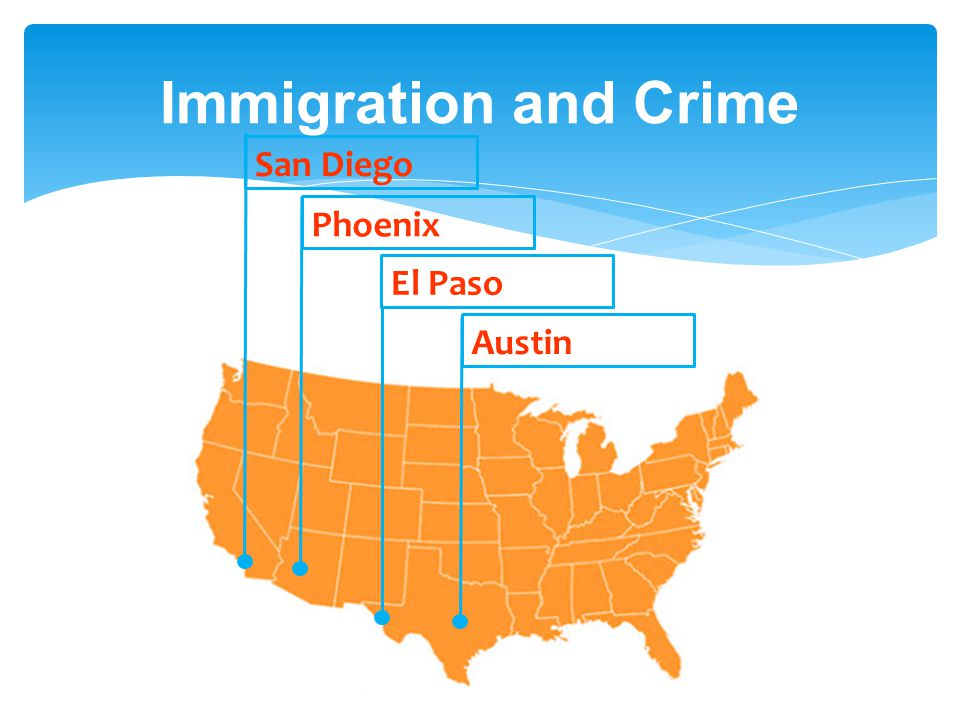 San Diego Phoenix El Paso Austin Immigration and Crime