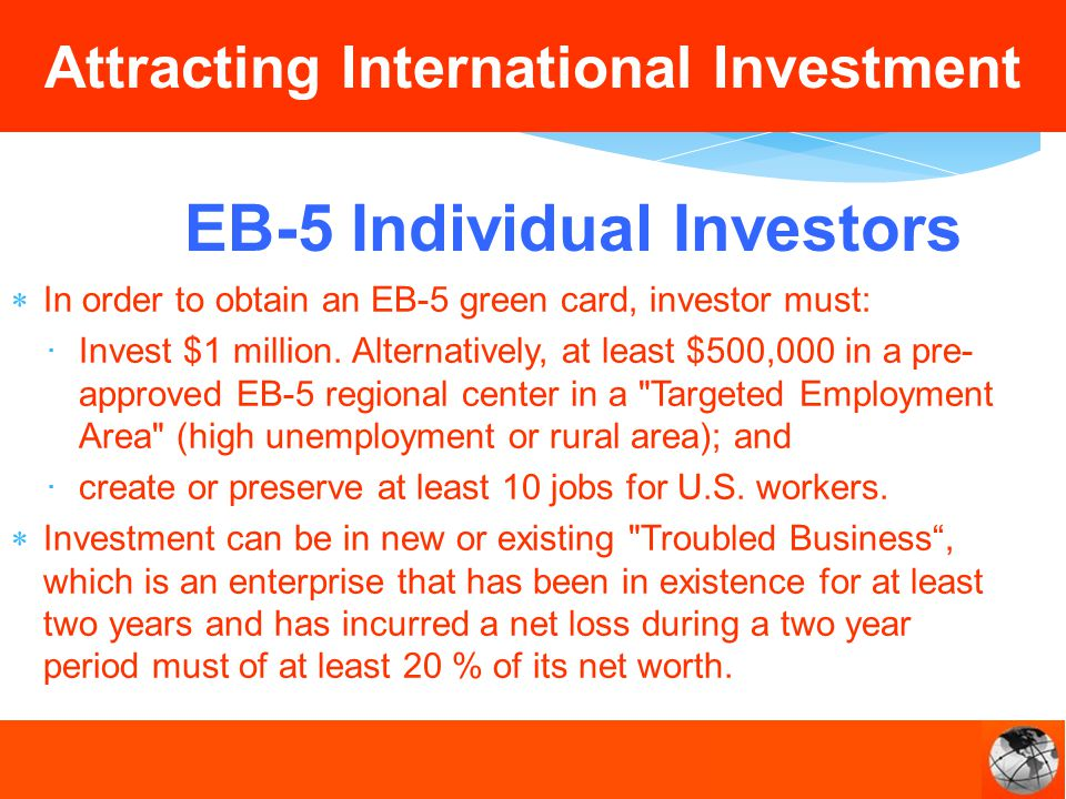 In order to obtain an EB-5 green card, investor must: Invest $1 million.