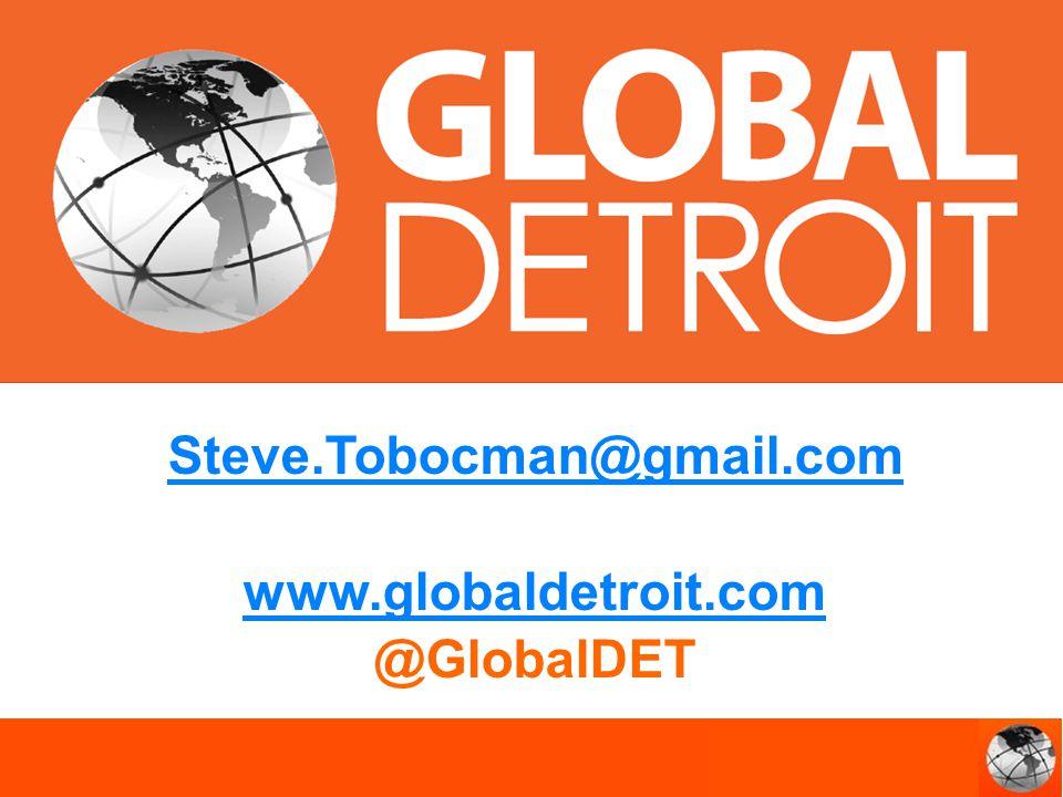 Steve.Tobocman@gmail.com www.globaldetroit.com @GlobalDET