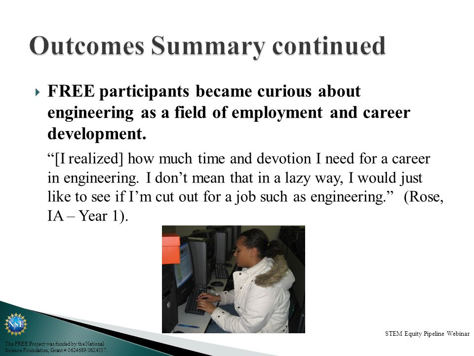 FREE participants became curious about engineering as a field of employment and career development. [I realized] how much time and devotion I need for