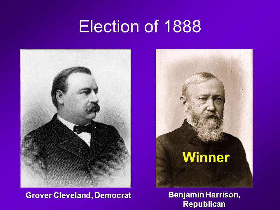 Election of 1888 Winner Grover Cleveland, Democrat Benjamin Harrison, Republican