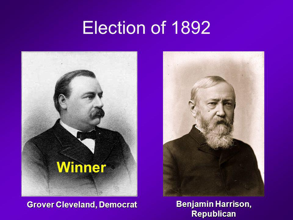 Election of 1892 Winner Benjamin Harrison, Republican Grover Cleveland, Democrat