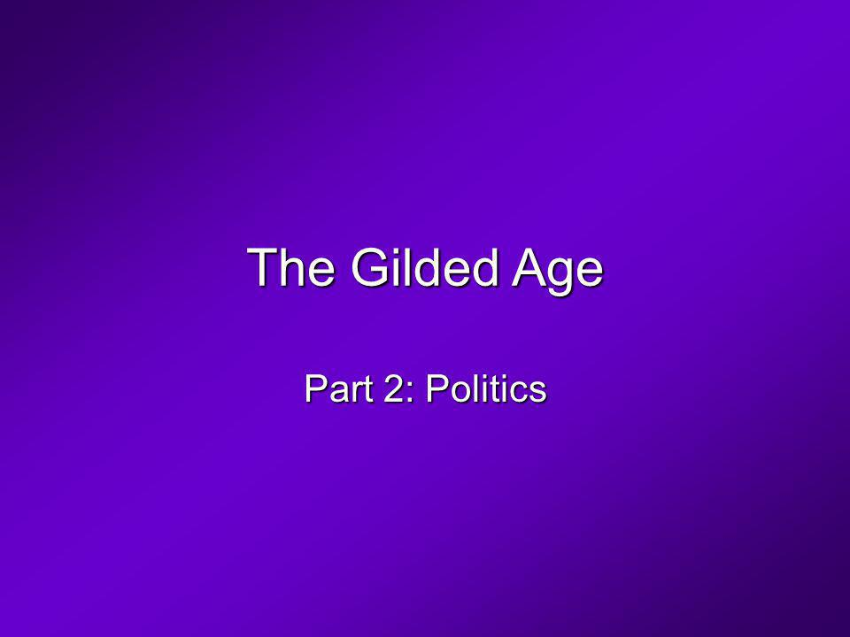 The Gilded Age Part 2: Politics