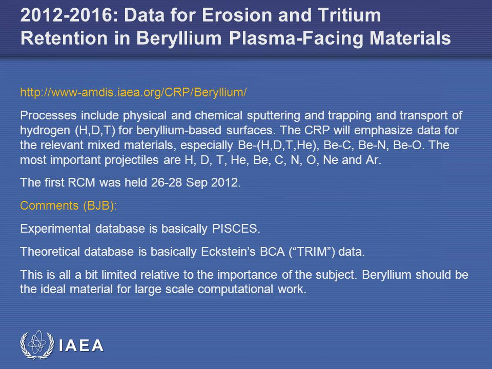 IAEA : Data for Erosion and Tritium Retention in Beryllium Plasma-Facing Materials   Processes include physical and chemical sputtering and trapping and transport of hydrogen (H,D,T) for beryllium-based surfaces.