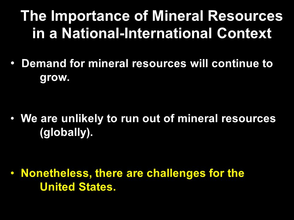 Demand for mineral resources will continue to grow.