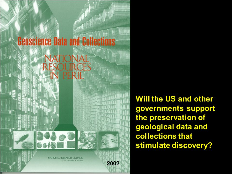 2002 Will the US and other governments support the preservation of geological data and collections that stimulate discovery