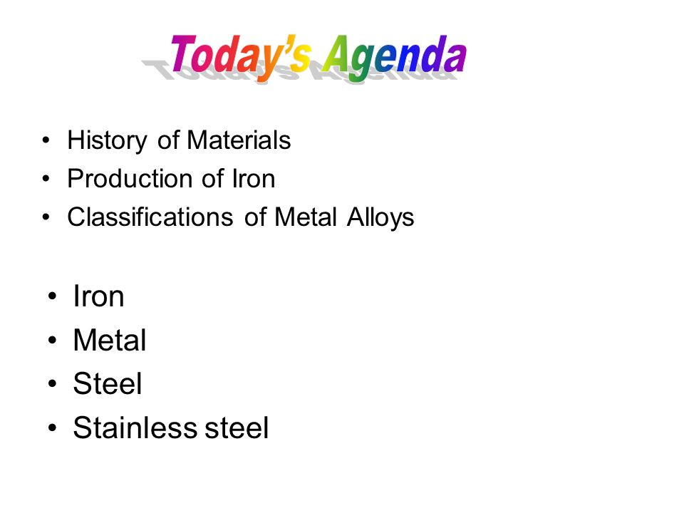 History of Materials Production of Iron Classifications of Metal Alloys Iron Metal Steel Stainless steel