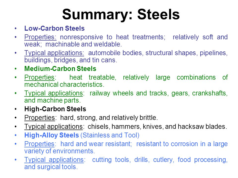 Summary: Steels Low-Carbon Steels Properties: nonresponsive to heat treatments; relatively soft and weak; machinable and weldable. Typical application