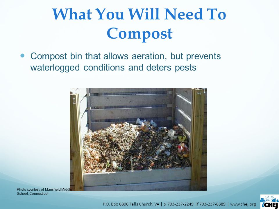 What You Will Need To Compost Compost bin that allows aeration, but prevents waterlogged conditions and deters pests P.O. Box 6806 Falls Church, VA |